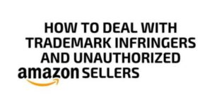 How to Deal with Trademark Infringers and Unauthorized Amazon Sellers